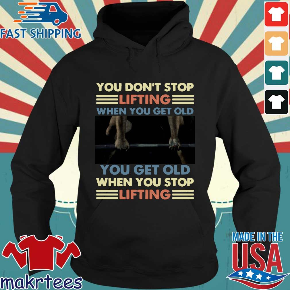 You don't stop lifting when you get old you get old when you stop lifting s Hoodie den