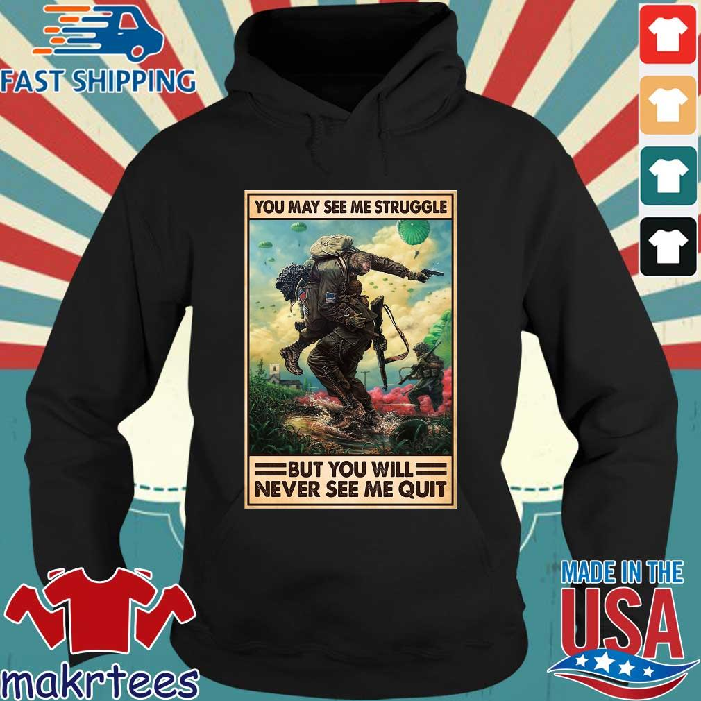 You may see me struggle but you will never see me quit s Hoodie den