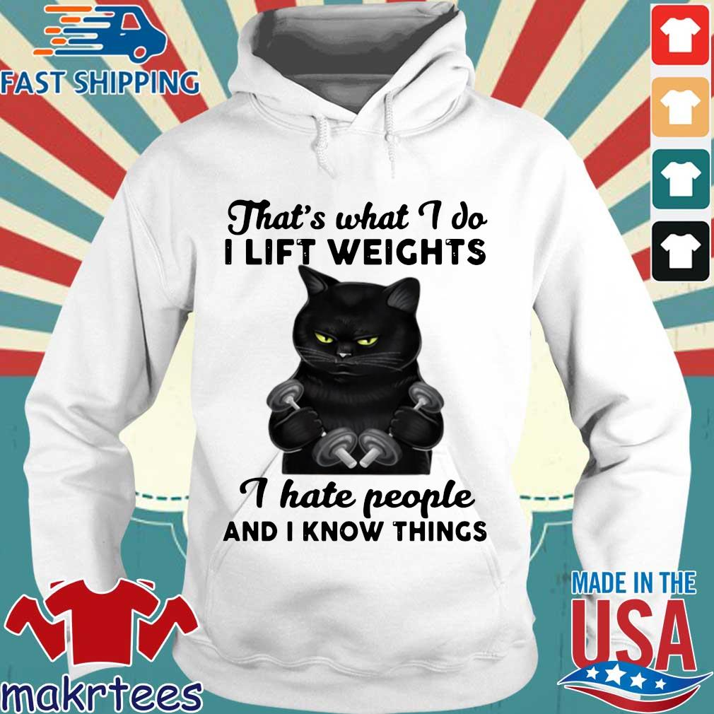 Black cat that's what I do I lift weights I hate people and I know things s Hoodie trang