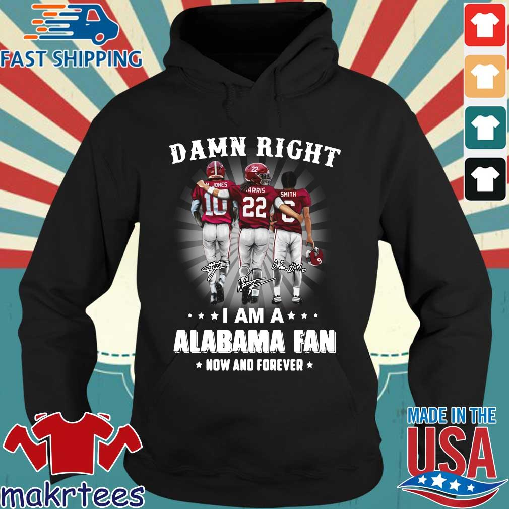 Damn right I am a Alabama Crimson Tide fan now and forever signatures s Hoodie den