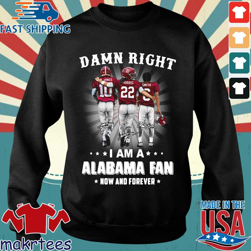Damn right I am a Alabama Crimson Tide fan now and forever signatures shirt