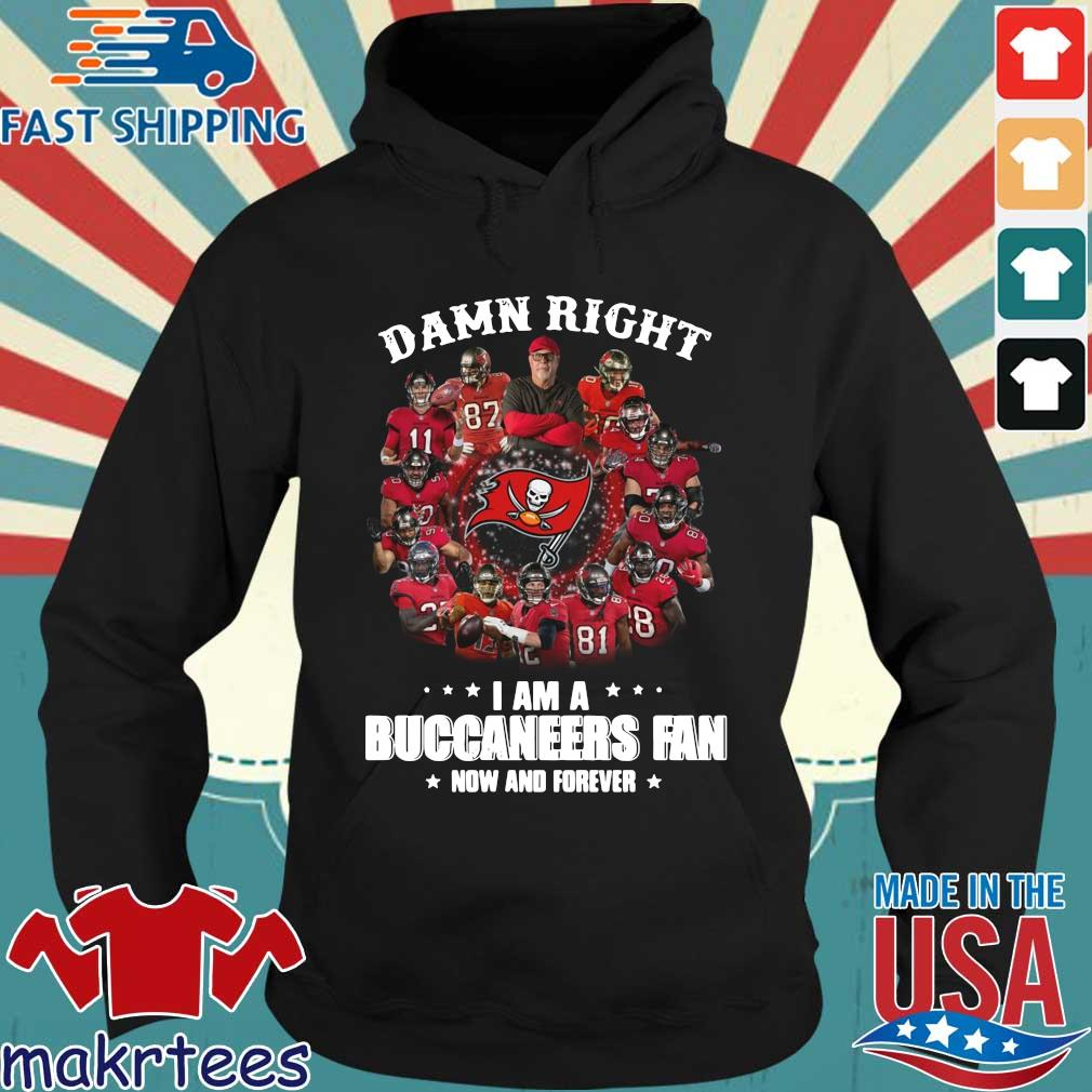 Damn right I am a Tampa Bay Buccaneers fan now and forever s Hoodie den