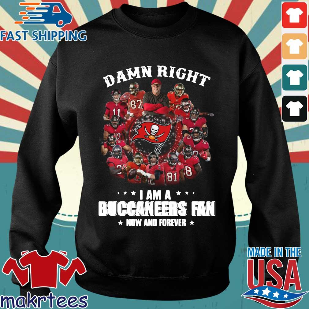 Damn right I am a Tampa Bay Buccaneers fan now and forever shirt