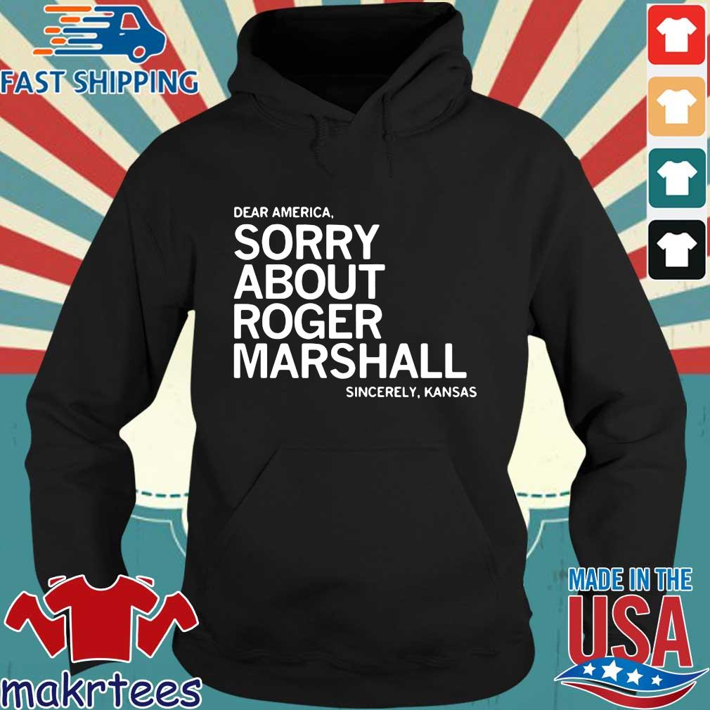Dear America sorry about roger marshall sincerely Kansas s Hoodie den