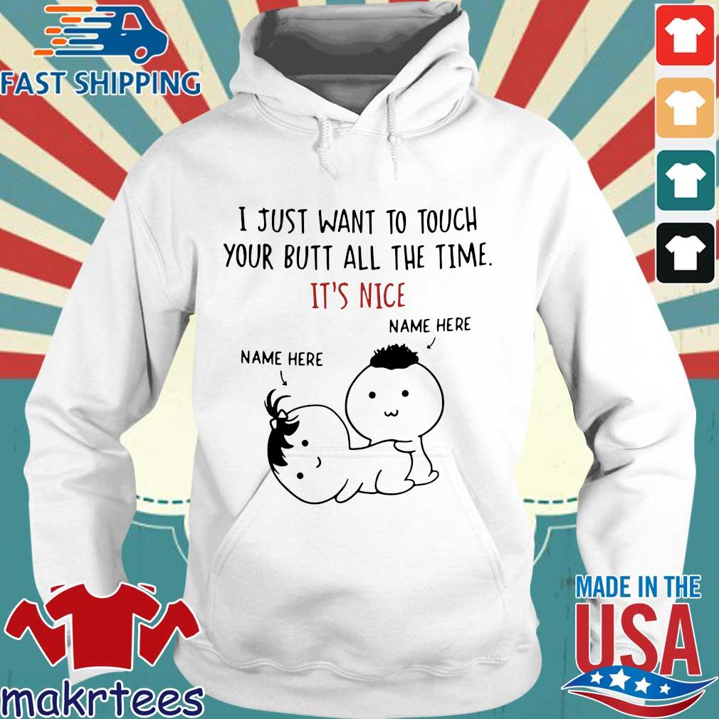 I just want to touch your butt all the time it's nice name here name here s Hoodie trang