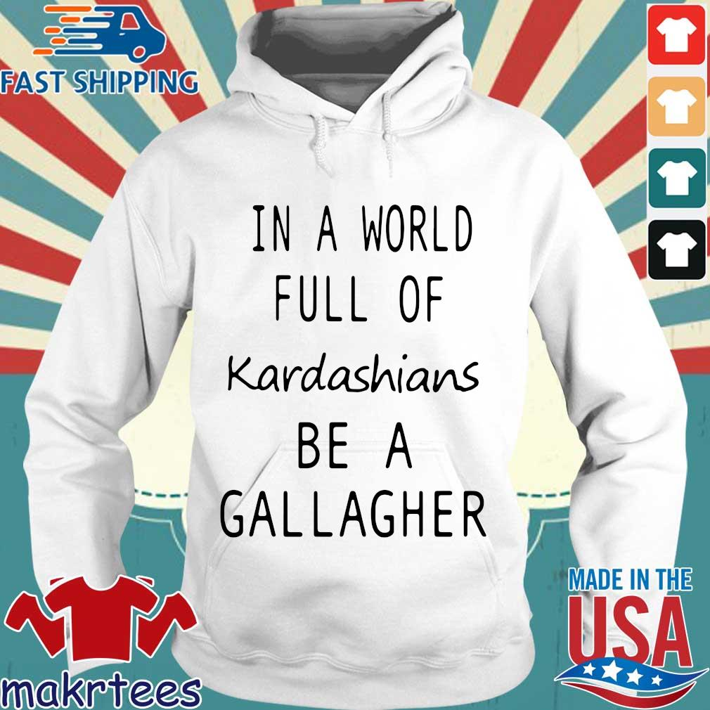 In a world full of kardashians be a gallagher s Hoodie trang
