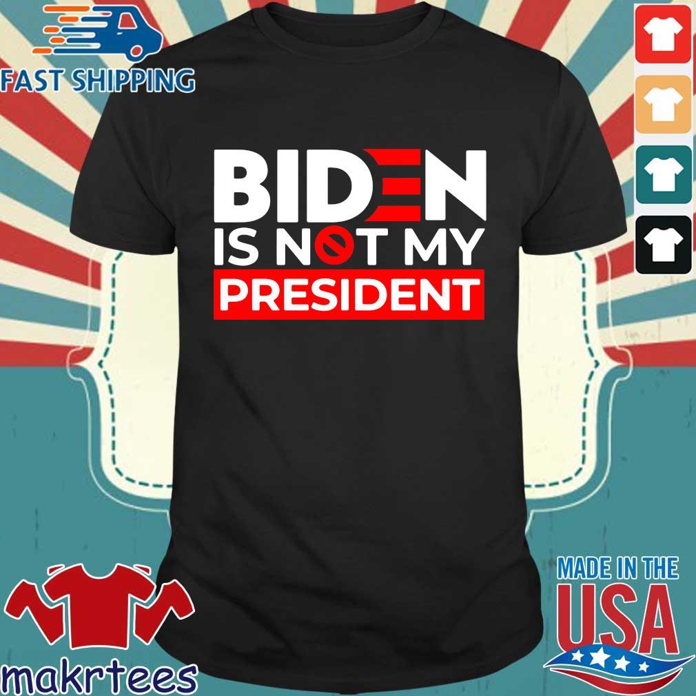Joe Biden is not President s Shirt den