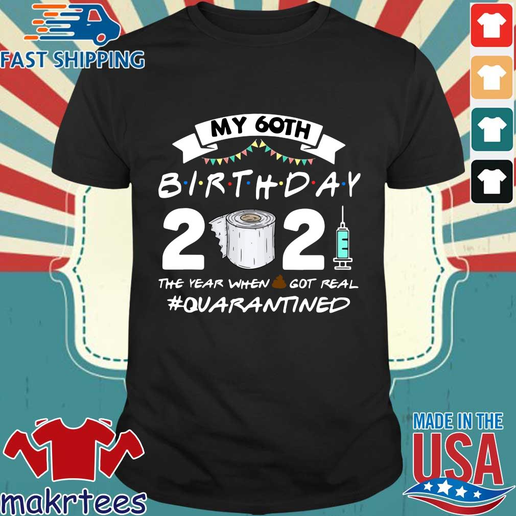 My 60th birthday 2021 toilet paper the year when got real #Quarantined shirt