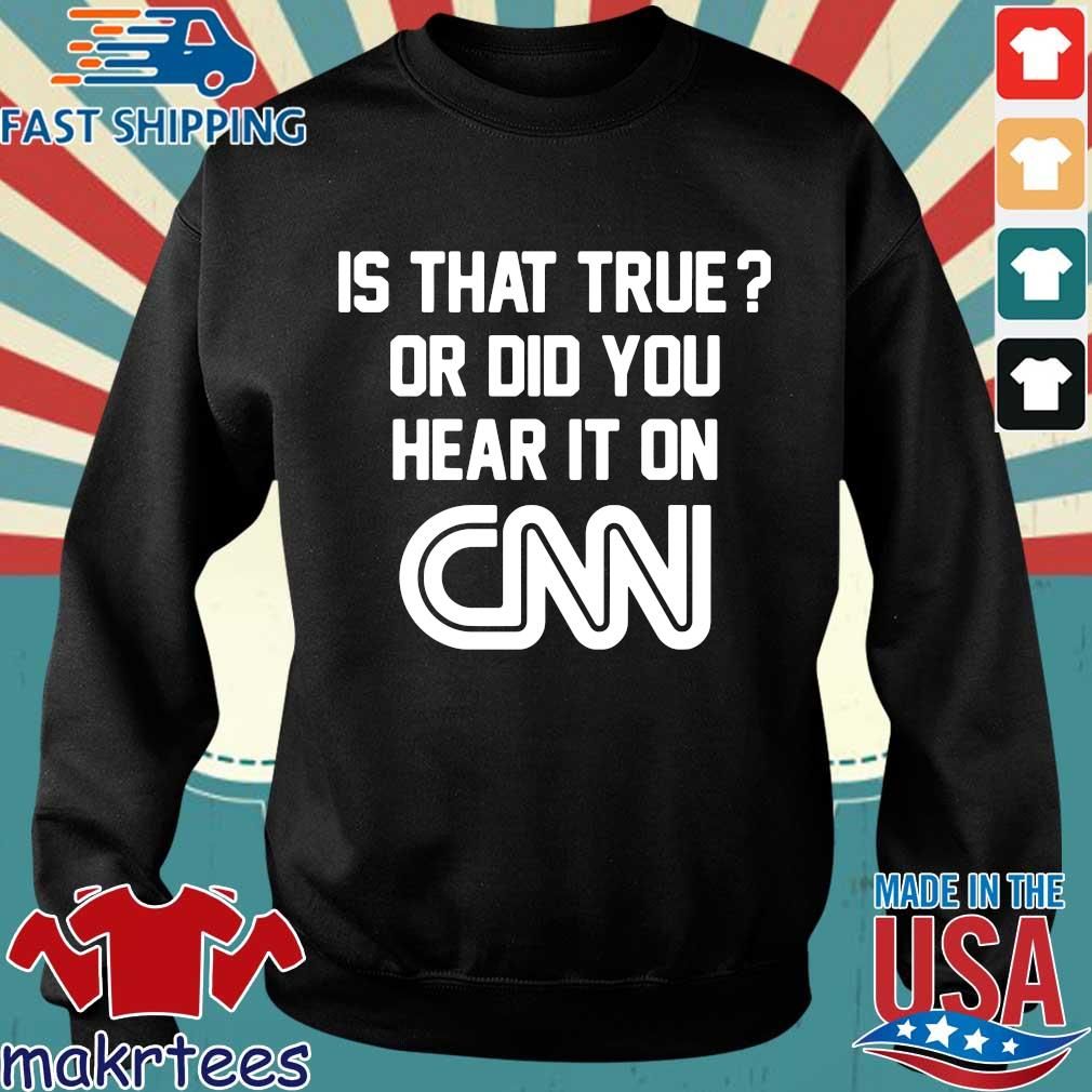 Official Is that true or did you hear it on Cnn shirt