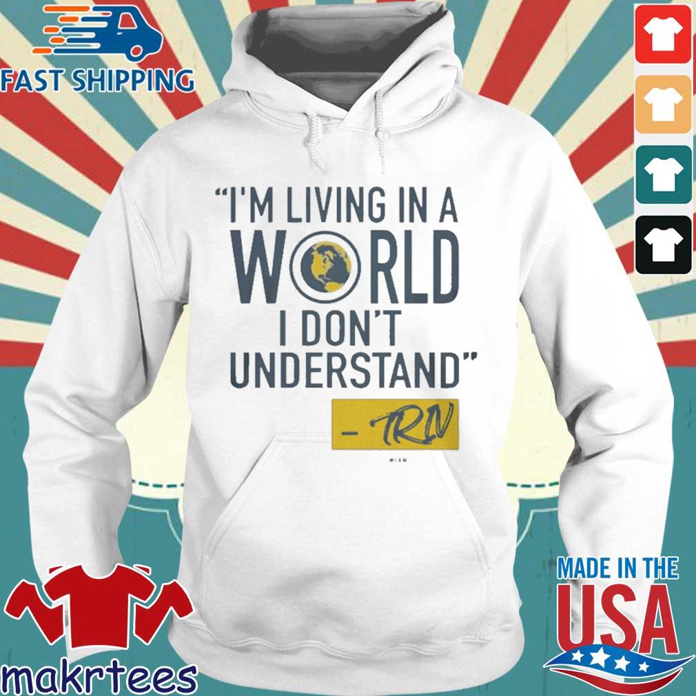 Official Mike Trivisonno I'm Living In A World I Don't Understand Shirt Hoodie trang