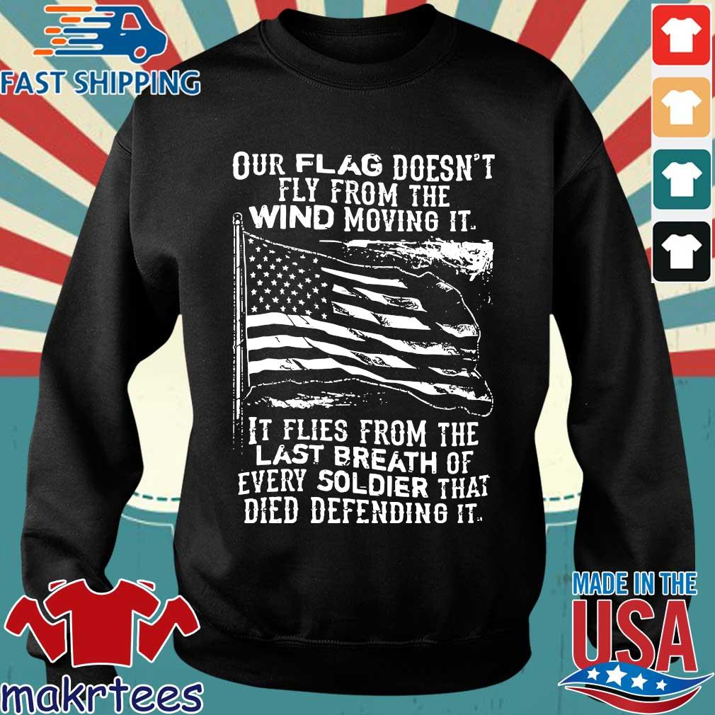 Our flag doesn't fly from the wind moving it it flies from the last breath of every soldier shirt