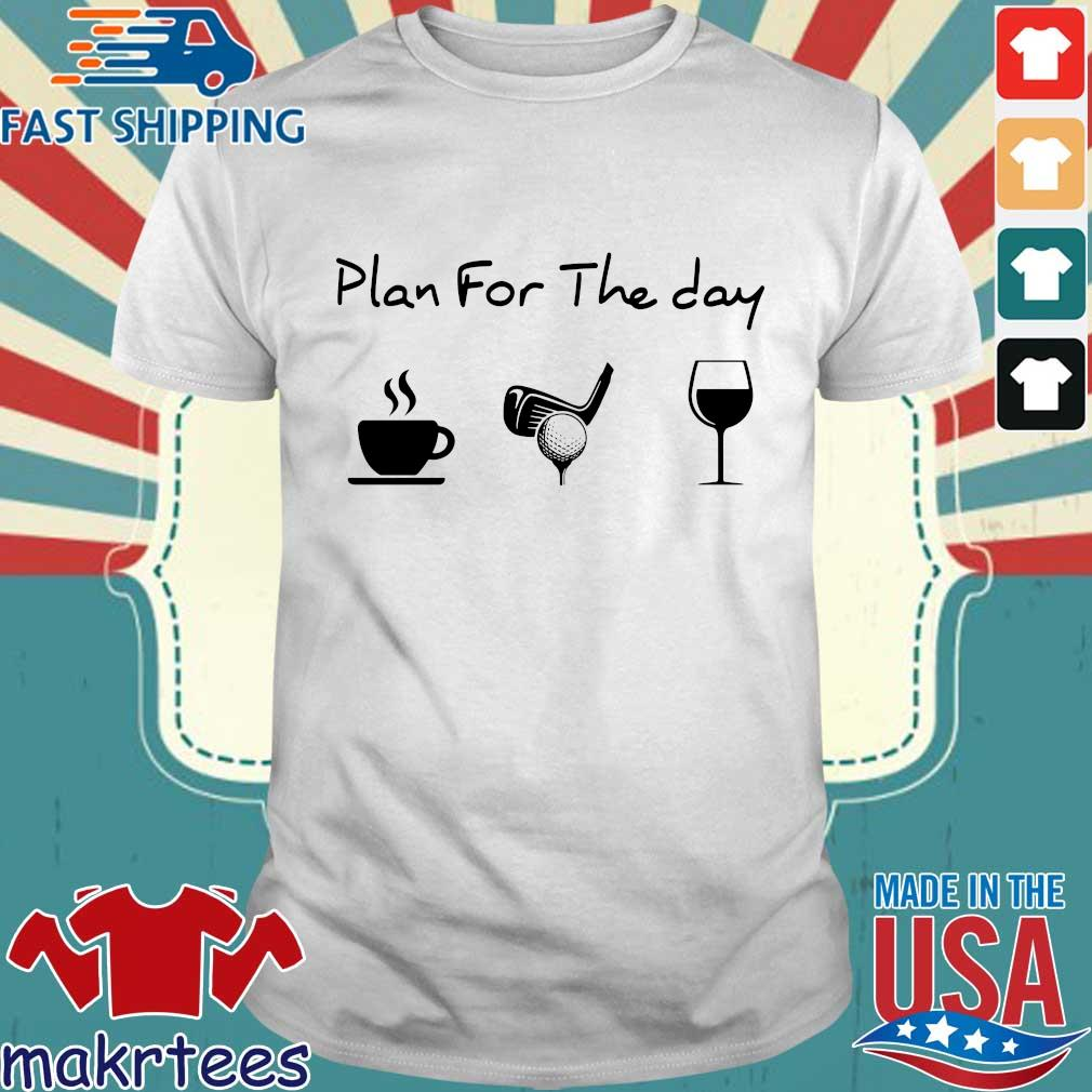 Plan for the day coffee golf wine shirt