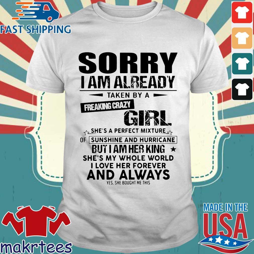 Sorry I am already taken b y a freaking crazy girl shirt