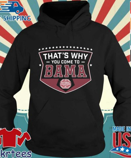 That's why you come to Bama national Championship Alabama Crimson Tide 2020 s Hoodie den