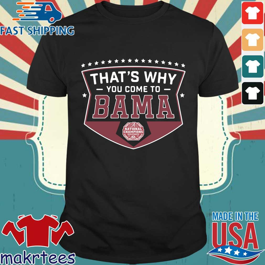 That's why you come to Bama national Championship Alabama Crimson Tide 2020 s Shirt den