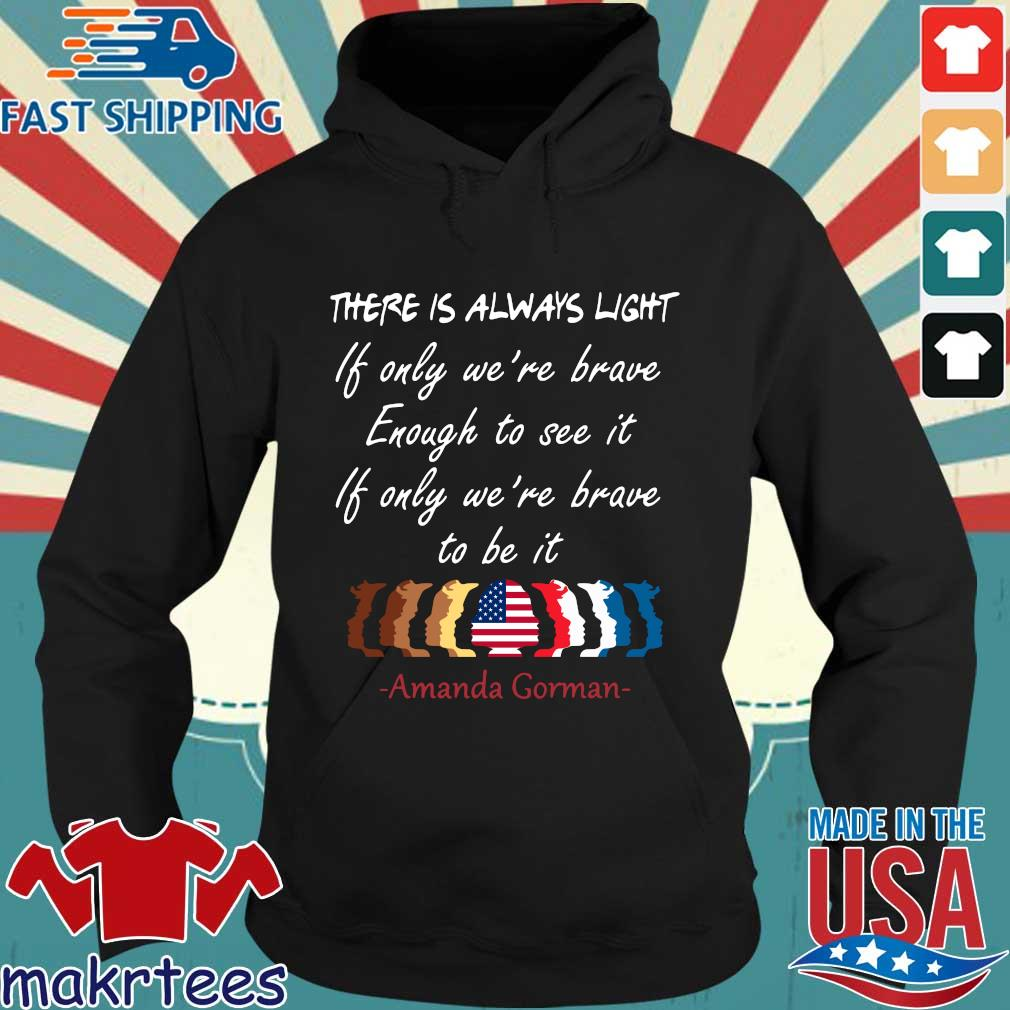 There is always light if only we're brave enough to see it if only we're brave to be it Amanda Gorman s Hoodie den