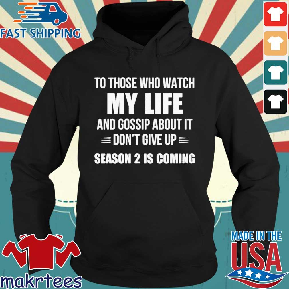 To Those Who Watch My Life And Gossip About It Don't Give Up Season 2 Is Coming Shirt Hoodie den