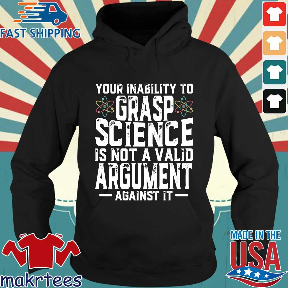 Your inability to grasp science is not a valid argument against it s Hoodie den